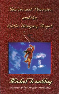 Therese and Pierrette and the Little Hanging Angel by Michel Tremblay