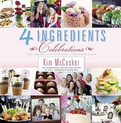 4 Ingredients Celebrations by Kim McCosker