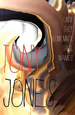 Until They Remember Their Names by Tony Jones