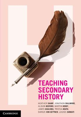 Teaching Secondary History by Heather Sharp