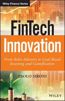 Fintech Innovation - From Robo-advisors to Goal   Based Investing and Gamification by Paolo Sironi