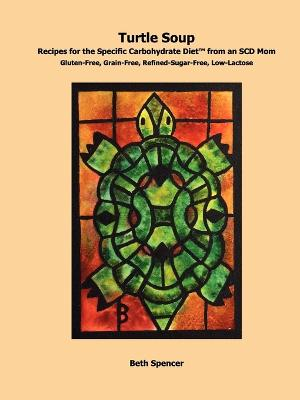 Turtle Soup: Recipes for the Specific Carbohydrate Diet from an SCD Mom by Beth Spencer