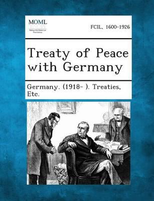 Treaty of Peace with Germany by Etc Germany (1918- ) Treaties