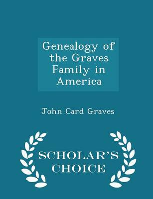 Genealogy of the Graves Family in America - Scholar's Choice Edition by John Card
