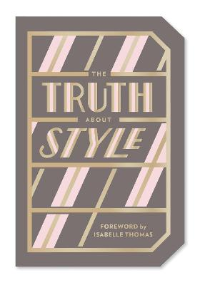 The Truth About Style: Quote Gift Book by Abrams Noterie