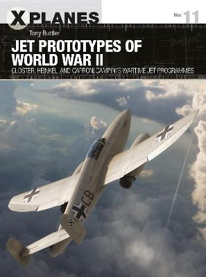 Jet Prototypes of World War II: Gloster, Heinkel, and Caproni Campini's wartime jet programmes by Tony Buttler