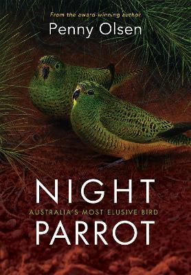 Night Parrot: Australia's Most Elusive Bird by Penny Olsen