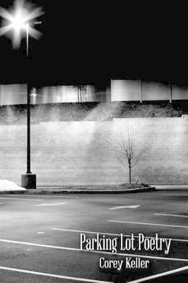 Parking Lot Poetry by Corey Keller