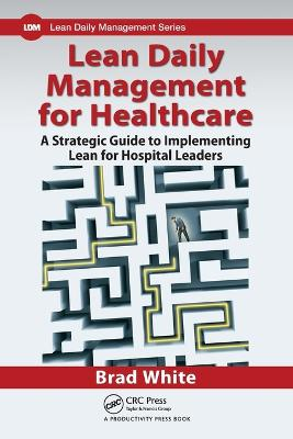Lean Daily Management for Healthcare by Brad White