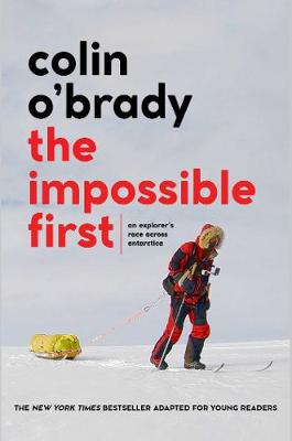 The Impossible First: An Explorer's Race Across Antarctica (Young Readers Edition) book