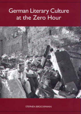 German Literary Culture at the Zero Hour by Stephen Brockmann