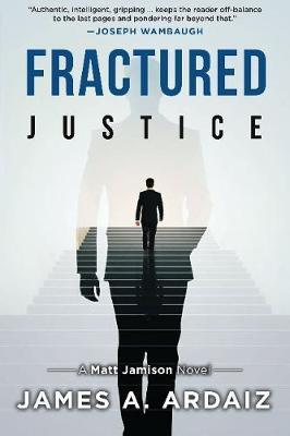 Fractured Justice by ,James,A. Ardaiz