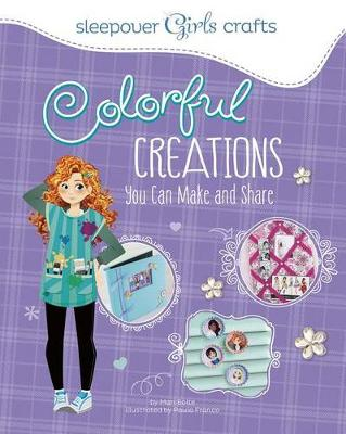 Sleepover Girls Crafts: Colorful Creations You Can Make and Share by ,Mari Bolte