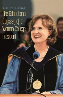 The Educational Odyssey of a Woman College President by Joanne V. Creighton