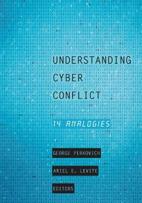 Understanding Cyber Conflict by George Perkovich