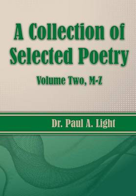 A Collection of Selected Poetry, Volume Two M-Z by Paul a Light