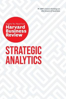 Strategic Analytics: The Insights You Need from Harvard Business Review by Harvard Business Review