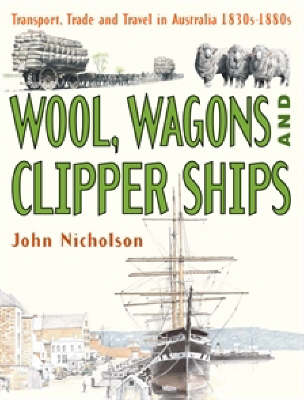 Wool, Wagons and Clipper Ships by John Nicholson