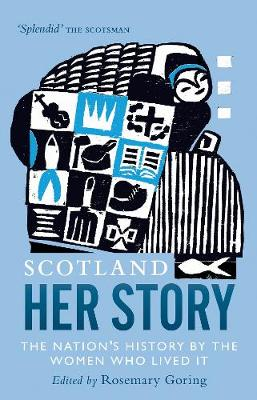 Scotland: Her Story: The Nation's History by the Women Who Lived It by Rosemary Goring