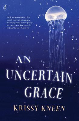 Uncertain Grace by Krissy Kneen