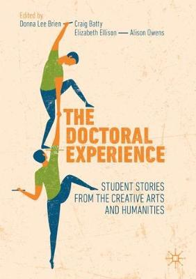 The Doctoral Experience: Student Stories from the Creative Arts and Humanities by Donna Lee Brien