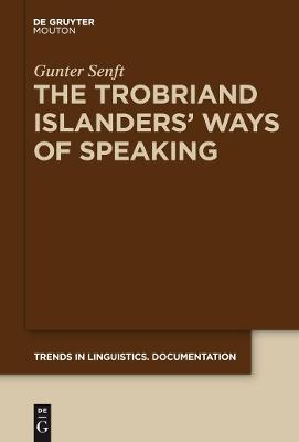 The Trobriand Islanders' Ways of Speaking by Gunter Senft
