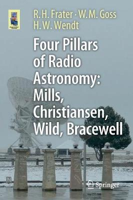 Four Pillars of Radio Astronomy: Mills, Christiansen, Wild, Bracewell by R. H. Frater