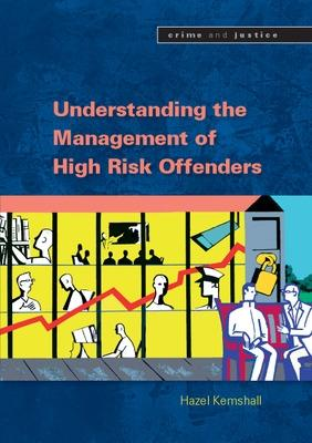 Understanding the Management of High Risk Offenders by Hazel Kemshall