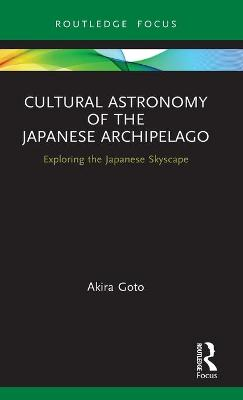 Cultural Astronomy of the Japanese Archipelago: Exploring the Japanese Skyscape book