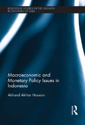 Macroeconomic and Monetary Policy Issues in Indonesia by Akhand Akhtar Hossain