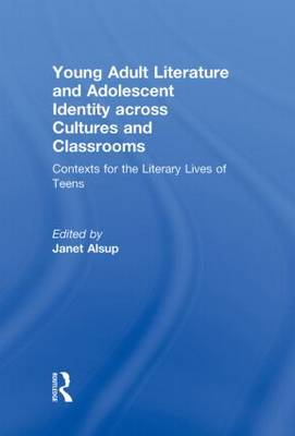Young Adult Literature and Adolescent Identity Across Cultures and Classrooms book