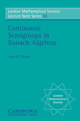Continuous Semigroups in Banach Algebras by Allan M. Sinclair