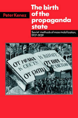 Birth of the Propaganda State by Peter Kenez