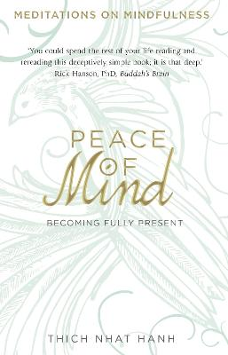 Peace of Mind: Becoming Fully Present by Thich Nhat Hanh