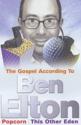 "The Gospel According to Ben Elton: ""Popcorn"" and ""This Other Eden"" by Ben Elton"