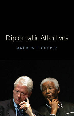 Diplomatic Afterlives by Andrew F. Cooper