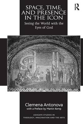 Space, Time, and Presence in the Icon: Seeing the World with the Eyes of God book