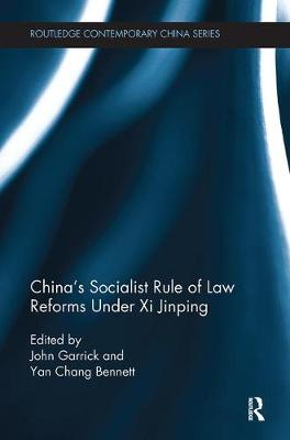 China's Socialist Rule of Law Reforms Under Xi Jinping by John Garrick