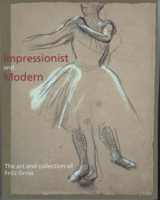 Impressionist and Modern: The Art and Collection of Fritz Gross by Catherine Whistler