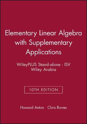 WileyPlus Stand-alone, Elementary Linear Algebra with Supplementary Applications 10E ISV Wiley Arabia by Howard Anton