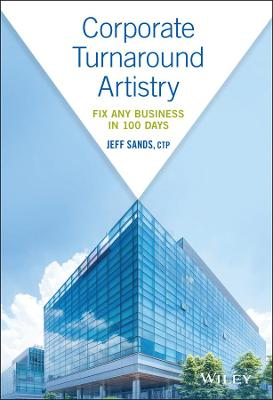 Corporate Turnaround Artistry: Fix Any Business in 100 Days by Jeff Sands