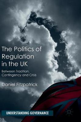 The Politics of Regulation in the UK by Daniel Fitzpatrick