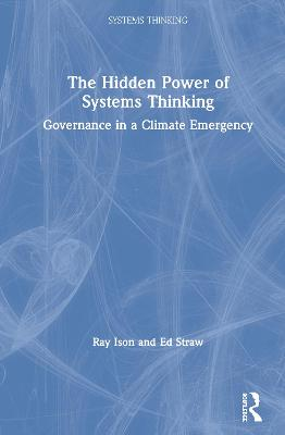 The Hidden Power of Systems Thinking: Governance in a Climate Emergency book