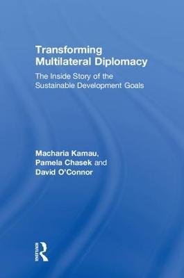 Transforming Multilateral Diplomacy by Macharia Kamau