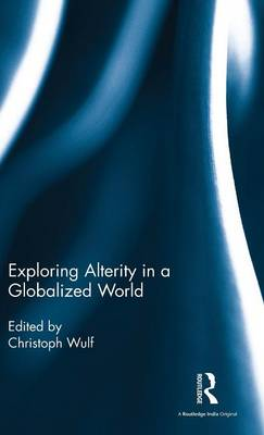 Exploring Alterity in a Globalized World by Christoph Wulf