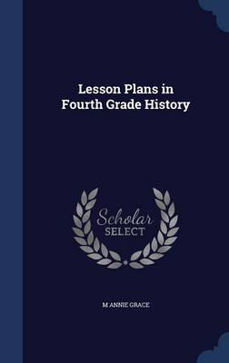 Lesson Plans in Fourth Grade History by M Annie Grace
