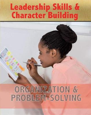 Leadership Skills and Character Building: Organization and Problem-Solving book