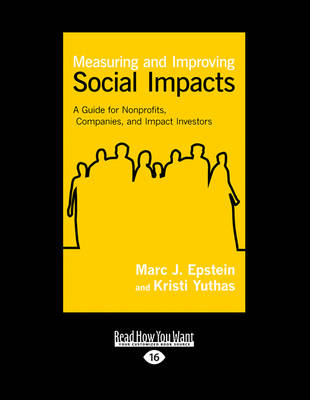 Measuring and Improving Social Impacts: A Guide for Nonprofits, Companies, and Impact Investors by Kristi Yuthas