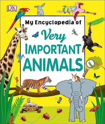 My Encyclopedia of Very Important Animals by DK