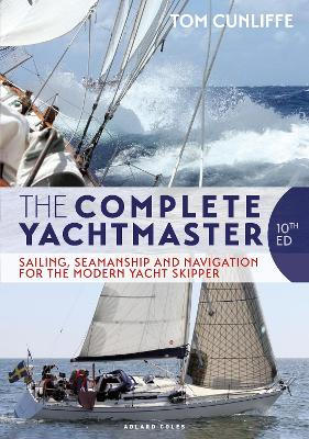 The The Complete Yachtmaster: Sailing, Seamanship and Navigation for the Modern Yacht Skipper 10th edition by Tom Cunliffe